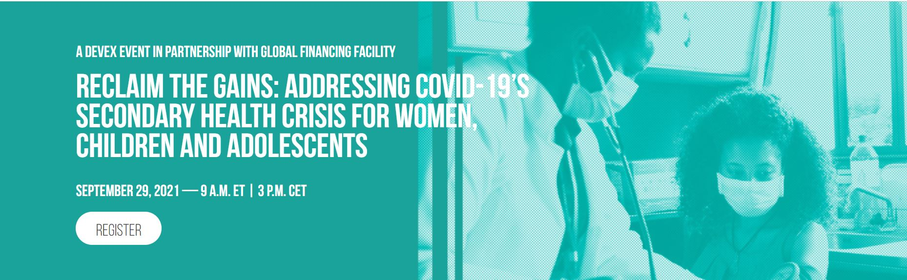 Reclaim the Gains: Addressing COVID-19's Secondary Health Crisis for Women, Children and Adolescents